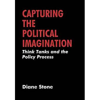 Capturing the Political Imaginiation Think Tanks and the Policy Process by Stone & Diane
