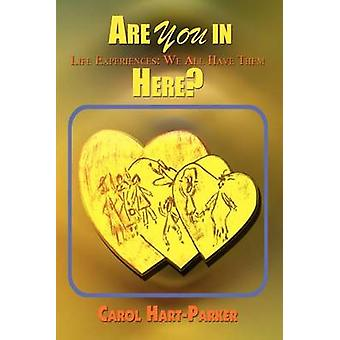 Are You in Here  Life Experiences We All Have Them by HartParker & Carol