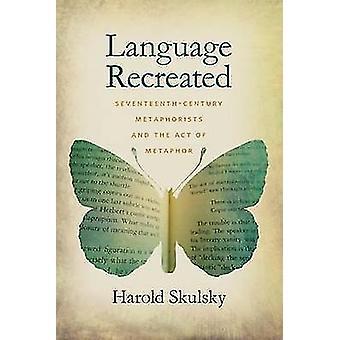 Sprog genskabt SeventeenthCentury Metaphorists og Act of metafor af Skulsky & Harold