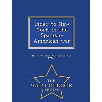 Index to New York in the SpanishAmerican war  War College Series by York State. Adjutant Generals Office