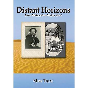 Distant Horizons From Midwest to Middle East by Trial & Mike