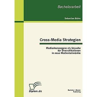 CrossMedia Strategien Medienkonvergenz ALS Ursache Fur Diversifikationen in Neue Medienteilm Rkte by Bales & Sebastian