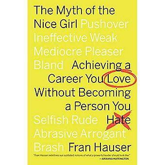 Le mythe de la gentille fille: réaliser une carrière que vous aimez sans pour autant devenir une personne que vous détestez