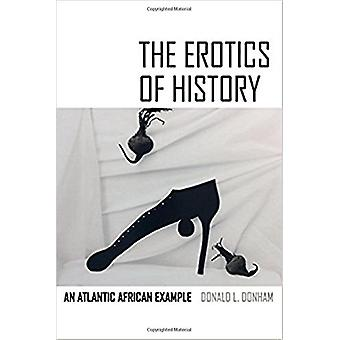 The Erotics of History - An Atlantic African Example by Donald L. Donh