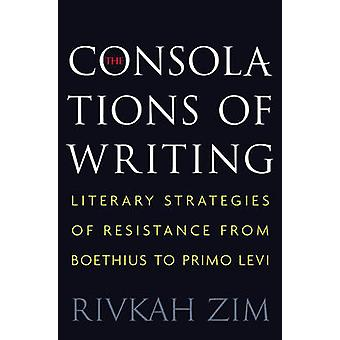 The Consolations of Writing - Literary Strategies of Resistance from B