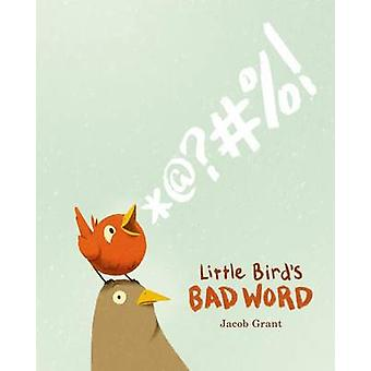 Little Bird's Bad Word by Jacob Grant - 9781250051493 Book