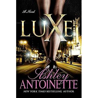 Luxe by Ashley Antoinette - 9781250066978 Book