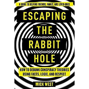 Escaping the Rabbit Hole - How to Debunk Conspiracy Theories Using Fac