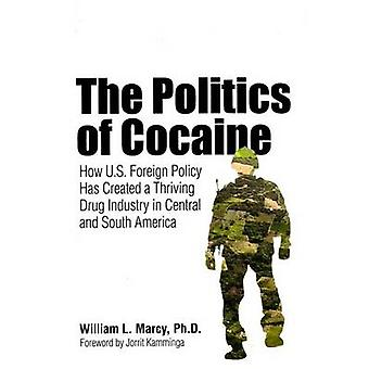 The Politics of Cocaine - How U.S. Foreign Policy Has Created a Thrivi
