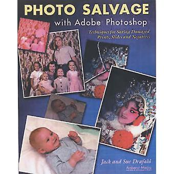 Photo Salvage with Adobe Photoshop - Techniques for Saving Damaged Pri