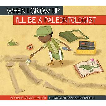 I'll Be a Paleontologist by Connie Colwell Miller - 9781607537632 Book