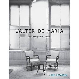 Walter de Maria - Meaningless Work by Jane McFadden - 9781780236674 Bo