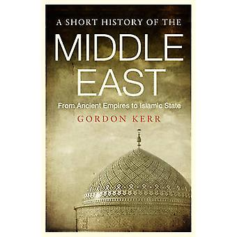 A Short History of the Middle East - From Ancient Empires to Islamic S