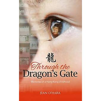 Through the Dragon's Gate - Memories of a Hong Kong childhood by Jean