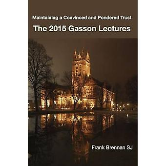 The 2015 Gasson Lecturers - Maintaining a Convinced and Pondered Trust