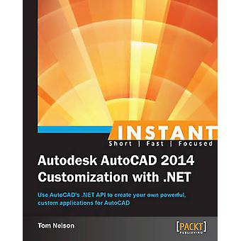 Instant Autodesk AutoCAD 2014 Customization with .NET by Nelson & Tom