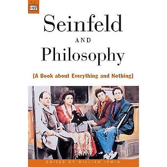 Seinfeld and Philosophy A Book about Everything and Nothing by Irwin & William