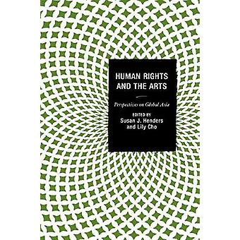 Human Rights and the Arts Perspectives on Global Asia by Henders