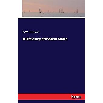 A Dictionary of Modern Arabic by Newman & F. W.