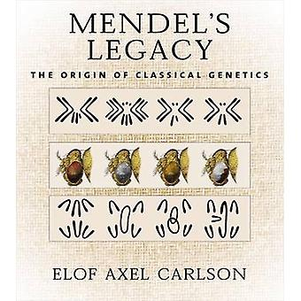 Mendel's Legacy - The Origin of Classical Genetics by Elof Axel Carlso