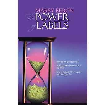 The Power of Labels How Do We Get Labeled How Do Labels Predetermine Our Lives How to Get Rid of Them and Live a Happier Life... by Beron & Marsy