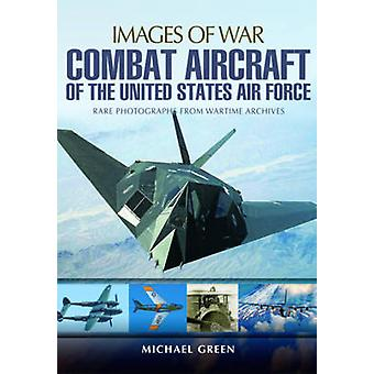 Combat Aircraft of the United States Air Force by Michael Green - 978
