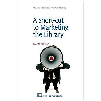 A ShortCut to Marketing the Library by Helinsky & Zuzana
