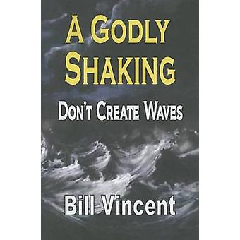 A Godly Shaking Dont Create Waves by Vincent & Bill
