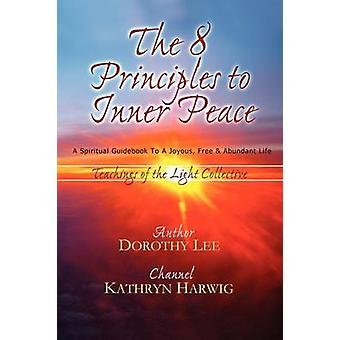 The Eight Principles to Inner Peace by Lee & Dorothy