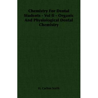 Chemistry For Dental Students  Vol Ii  Organic And Physiological Dental Chemistry by Smith & H. Carlton