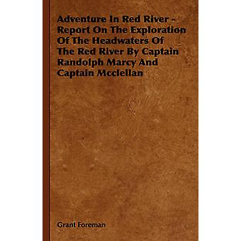 Adventure in Red River  Report on the Exploration of the Headwaters of the Red River by Captain Randolph Marcy and Captain McClellan by Foreman & Grant