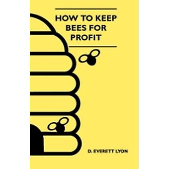 How To Keep Bees For Profit by Lyon & D. Everett