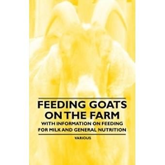 Feeding Goats on the Farm  With Information on Feeding for Milk and General Nutrition by Various