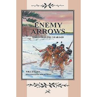 ENEMY ARROWS TORONTO IN THE YEAR 1420 par OHara et Will