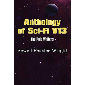 Anthology of SciFi V13 the Pulp Writers  Sewell Peaslee Wright by Wright & Sewell Peaslee