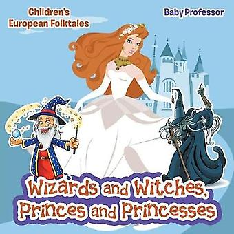 Wizards and Witches Princes and Princesses   Childrens European Folktales by Baby Professor