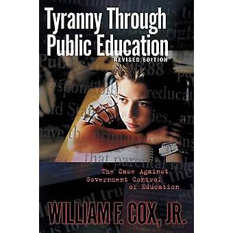 Tyranny Through Public Education by Cox & William F. Jr.
