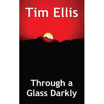 Through a Glass Darkly by Ellis & Tim