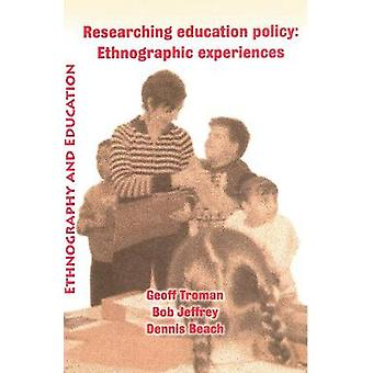 Researching Education Policy Ethnographic Experiences by Troman & Geoff