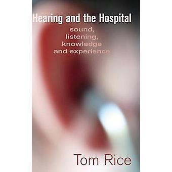 Hearing and the Hospital Sound Listening Knowledge and Experience by Rice & Tom