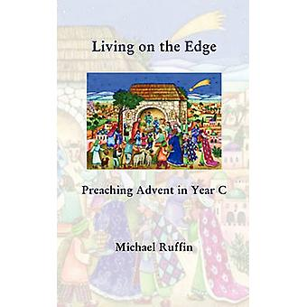 Living on the Edge Preaching Advent in Year C by Ruffin & Michael