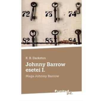 Johnny Barrow Esetei I. by K. B. Darkston