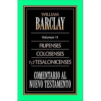 Comentario al N.T. Vol. 11  Filipenses Colosenses 1a y 2a Tesalonicenses by Barclay & William