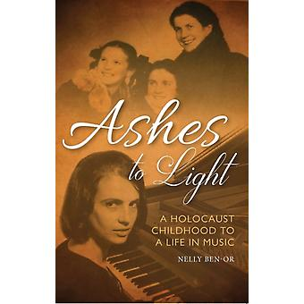 Ashes to Light  A Holocaust Childhood and a Life in Music by Nelly Ben Or