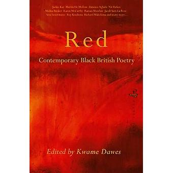 Red  Contemporary Black British Poetry by Edited by Kwame Dawes & Edited by Kadija Sesay