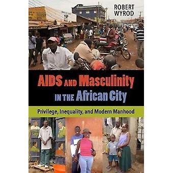 AIDSIN ja maskuliinisuus Afrikkalainen kaupunki - Privilege - epätasa -