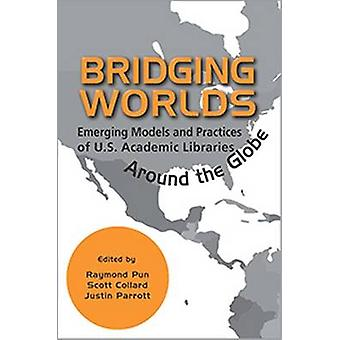 Bridging Worlds - Emerging Models and Practices of U.S. Academic Libra