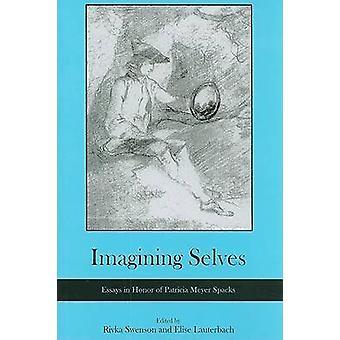 Imagining Selves - Essays in Honor of Patricia Meyer Spacks by Rivks S
