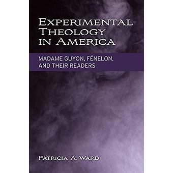 Experimental Theology in America - Madame Guyon - FA (c)nelon - and Th