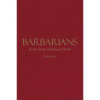 Barbarians in the Greek and Roman World by Erik Jensen - 978162466713